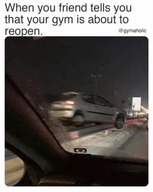 When your friend tells you that your gym is about to reopen.  Gymaholic App: https://www.gymaholic.co  #fitness #motivation #workout #gymaholic #meme: When your friend tells you that your gym is about to reopen.  Gymaholic App: https://www.gymaholic.co  #fitness #motivation #workout #gymaholic #meme