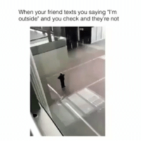 "Funny, Texts, and One: When your friend texts you saying ""I'm  outside"" and you check and they're not 😂😂🎯 We all have one of those.. funniest15 viralcypher funniest15seconds"