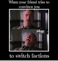 😂😂😂😂😂😂😂 ~ Zalyna: When your friend tries to  convince you  to switch factions 😂😂😂😂😂😂😂 ~ Zalyna