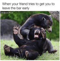 Girl Memes, Friend, and Bar: When your friend tries to get you to  leave the bar early  @HAAAOfficial If you're coming out with me your committing to the full experience. This includes staying until I am refused service because I am unable to speak and end up spewing into my handbag in the uber on the way home. 🙃🙃🙃