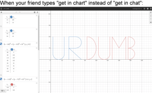 """Dumb, Chat, and Dank Memes: When your friend types """"get in chart"""" instead of """"get in chat"""":  redranger234  desmos  UR DUMB  Save  200  +  100  10  25  10  150  N y2  RDUMB  100  60  100  25  60  X  (1-35)2+ (y- 25)2= 252 ys25}  50  Xз  80  100  80  100  110  350  400  250  300  200  150  50  100  100  80  50  80  110  50  50  80  50  135  X  (-110)2y75)2 252 110 )  -100  X  х  160  0  100  160 Chart"""