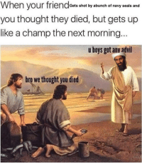 """Advil, Navy, and Thought: When your friendoets shot by abunch of navy seals and  you thought they died, but gets up  like a champ the next morning..  u boys got anv advil  bro we thought you died <p>Invest? via /r/MemeEconomy <a href=""""https://ift.tt/2KTO5k3"""">https://ift.tt/2KTO5k3</a></p>"""