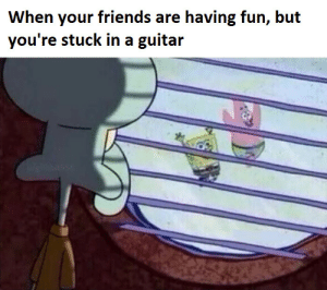 Dank, Friends, and Memes: When your friends are having fun, but  you're stuck in a guitar haha I have no friends by NinePointEight- FOLLOW HERE 4 MORE MEMES.