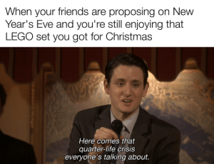 Sad LEGO noises: When your friends are proposing on New  Year's Eve and you're still enjoying that  LEGO set you got for Christmas  Here comes that  quarter-life crisis  everyone's talking about. Sad LEGO noises