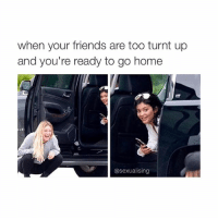 Friends, Ups, and Home: when your friends are too turnt up  and you're ready to go home  UB  asexualising kylie is me