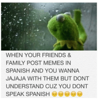 @fernandociv @hey_yo_oso I just want to ajajajaj with you: WHEN YOUR FRIENDS &  FAMILY POST MEMES IN  SPANISH AND YOU WANNA  JAJAJA WITH THEM BUT DONT  UNDERSTAND CUZ YOU DONT  SPEAK SPANISH @fernandociv @hey_yo_oso I just want to ajajajaj with you