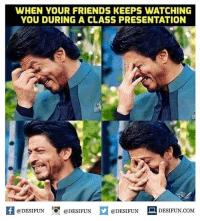 Be Like, Friends, and Meme: WHEN YOUR FRIENDS KEEPS WATCHING  YOU DURING A CLASS PRESENTATION  1 I  @DESIFUN @DESIFUN  @DESIFUN DESIFUN.COM Twitter: BLB247 Snapchat : BELIKEBRO.COM belikebro sarcasm meme Follow @be.like.bro