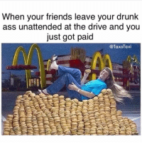 Ass, Driving, and Drunk: When your friends leave your drunk  ass unattended at the drive and you  just got paid  @TaxoTaxi I love burgers (@taxotaxi)