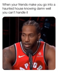 Friends, Life, and Memes: When your friends make you go into a  haunted house knowing damn well  you can't handle it  Sun Life Tag a friend who gets scared easily 😂