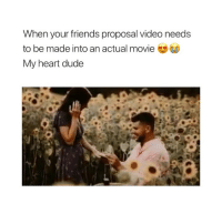 Beautiful, Dude, and Friends: When your friends proposal video needs  to be made into an actual movie  My heart dude this is beautiful
