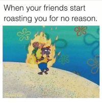 Memes, 🤖, and Roasted: When your friends start  roasting you for no reason. i got the sniffles :(