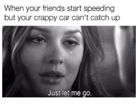 Friends, Memes, and Boost: When your friends start speeding  but your crappy car can't catch up  Just let me go. It's fine, go on without me... 😫 . . carmemes jdm turbo boost tuner carsofinstagram carswithoutlimits carporn instacars supercar carspotting supercarspotting stance stancenation stancedaily racecar blacklist cargram carthrottle