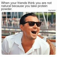 Friends, Protein, and Fitness: When your friends think you are not  natural because you take protein  powder.  @gymaholic When your friends think you are not natural  Because you take protein powder.  More motivation: https://www.gymaholic.co  #fitness #motivation #gymaholic