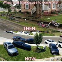Friends, Memes, and Camaro: When your friends use to come ove  THEN  NOW  NoW Straight up! Moparmemes mopar dodge dodgecharger dodgechallenger charger challenger hellcat rt srt srt8 jeep chrysler 300c viper scatpack carguys cargirls hemi chevy ford camaro moparornocar demon demonsrt moparworldwide owners? Tag em.