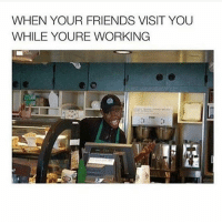 Get turnt 🔥🤘 Follow @humorkingdom (ME) for more memes an videos!: WHEN YOUR FRIENDS VISIT YOU  WHILE YOURE WORKING Get turnt 🔥🤘 Follow @humorkingdom (ME) for more memes an videos!