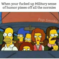 Memes, Pop, and Sorry: When your fucked up Military sense  of humor pisses off all the normies  Pop Smoke Not sorry, my joke was titty sprinkles