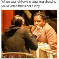 💀: When your girl crying laughing ShoWing  you a video that's not funny 💀
