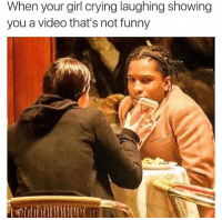 Lmao true 😂 NoChill: When your girl crying laughing showing  you a video that's not funny Lmao true 😂 NoChill
