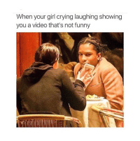 im the girl: When your girl crying laughing showing  you a video that's not funny im the girl