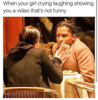 Nahhhh this is me Looooool: When your girl crying laughing showing  you a video that's not funny Nahhhh this is me Looooool