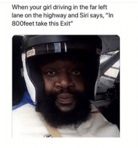 """Oh boi 👀: When your girl driving in the far left  lane on the highway and Siri says, """"In  800feet take this Exit"""" Oh boi 👀"""