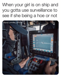 Hoe, Memes, and Pop: When your girl is on ship and  you gotta use surveillance to  see if she being a hoe or not  @pop_smoke official  5628  RNG 429E  Gam  GUN If there's Marines on that ship you should be real worried 😰