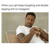 The nerve of this bihh right now..😐😂😂: When your girl keeps laughing and double  tapping shit on Instagram The nerve of this bihh right now..😐😂😂