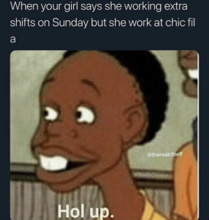 """""""Went to Chick-fil-A and ordered fries"""" by 4phasedelta MORE MEMES: When your girl says she working extra  shifts on Sunday but she work at chic fil  @therealchieff  Hol up. """"Went to Chick-fil-A and ordered fries"""" by 4phasedelta MORE MEMES"""