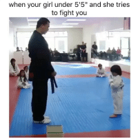 "Shit be tickling you if anything: when your girl under 5'5"" and she tries  to fight you Shit be tickling you if anything"