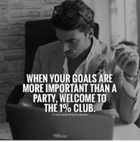 Follow: @businessmindset101 - - -Welcome to the club - successes: WHEN YOUR GOALS ARE  MORE IMPORTANT THAN A  PARTY, WELCOME TO  THE 1% CLUB.  THECLASSYGENTLEMAN Follow: @businessmindset101 - - -Welcome to the club - successes