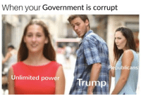 Funny, Government, and Personal: When your Government is corrupt  Republicans  Unlimited powerTrump Illegal personal gain