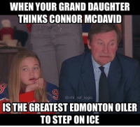 Hahaha 😂 - Will McDavid ever be greater than The Great One?🏒 - Comment below! 👇 - 📷: @nhl_ref_logic: WHEN YOUR GRAND DAUGHTER  THINKS CONNOR MCDAVID  @nhl ref logic  IS THE GREATEST EDMONTON OILER  TO STEP ON ICE Hahaha 😂 - Will McDavid ever be greater than The Great One?🏒 - Comment below! 👇 - 📷: @nhl_ref_logic