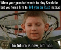 Future, Memes, and Old Man: When your grandad wants to play Scrabble  but you force him to 1v1 you on Rust instead  The future is now, old man 😂😂😂