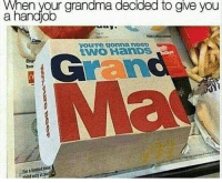 Highly relatable: When your grandma decided to gve you  a handjob  yourre gonnaneep  Bu  bo  For ited i Highly relatable