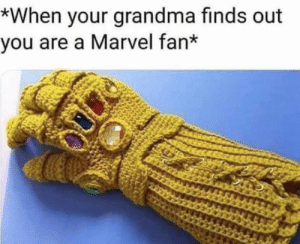 Grandma Finds: *When your grandma finds out  you are a Marvel fan*