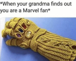Don't mess with nani: *When your grandma finds out  you are a Marvel fan* Don't mess with nani