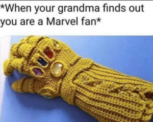 Grandma: *When your grandma finds out  you are a Marvel fan* Grandma