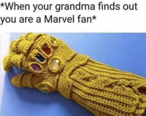 My grandma really does be like that: *When your grandma finds out  you are a Marvel fan* My grandma really does be like that