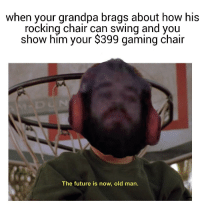 """<p>But can you do this via /r/dank_meme <a href=""""http://ift.tt/2DnkY5h"""">http://ift.tt/2DnkY5h</a></p>: when your grandpa brags about how his  rocking chair can swing and you  show him your $399 gaming chair  The future is now, old man. <p>But can you do this via /r/dank_meme <a href=""""http://ift.tt/2DnkY5h"""">http://ift.tt/2DnkY5h</a></p>"""