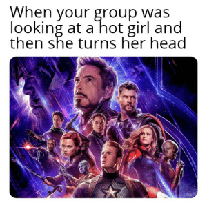 Head, Girl, and A Hot Girl: When your group was  looking at a hot girl and  then she turns her head Nothing happened