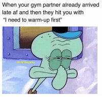 "Tbt: When your gym partner already arrived  late af and then they hit you with  ""I need to warm-up first""  C0  G: @thegainz Tbt"