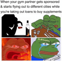 Gym, Memes, and Tbt: When your gym partner gets sponsored  & starts flying out to different cities while  you're taking out loans to buy supplements  IG: @thegainz Tbt