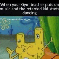 You know that's what I'm into now funnymemes funny funnymeme meme memes retard suicidial cripplingdepression kys omg lol dank: When your Gym teacher puts on  music and the retarded kid starts  dancing  Oti memestealet 20 You know that's what I'm into now funnymemes funny funnymeme meme memes retard suicidial cripplingdepression kys omg lol dank