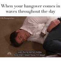 Those hangovers where you think you're gonna be ok and get on with your day but the hangovers like haha nice try bitch u dead again and here's some extra nausea this time 😷🔫 tsunamihangover: When your hangover comes in  waves throughout the day  @My Therapist Says  I was dying earlier today.  And then I died. Now I'm dead. Those hangovers where you think you're gonna be ok and get on with your day but the hangovers like haha nice try bitch u dead again and here's some extra nausea this time 😷🔫 tsunamihangover