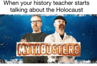 Holocaust: When your history teacher starts  talking about the Holocaust  MYTHBUSTERS