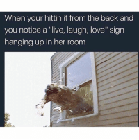 "When your hittin it from the back and  you notice a ""live, laugh, love"" sign  hanging up in her room Abort mission I repeat abort mission @no_chillbruh"
