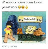 Homie, Timberland, and Work: When your homie come to visit  you at work  25  f Timberland  25  @grapejuiceboys  berland limberland limberland limberlan  2/19/17, 1:29 PM Ayyyyyyyy