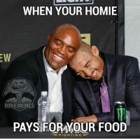 Food, Homie, and Lol: WHEN YOUR HOMIE  EW  MMA MEMES  E  PAYS FOR YOUR FOOD  FIGHT IN G #hespect. Brought back a title to brazil lol. -Jmig