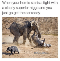 Homie, Memes, and Superior: When your homie starts a fight with  a clearly superior nigga and vou  just go get the car ready  @WastedVinez Tag ya homie 👀👇🏽