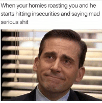 Funny, Life, and Rap: When your homies roasting you and he  starts hitting insecurities and saying mad  serious shit  at the Real life... especially when the rap battle gets too serious 😂😂😂😂😂💯